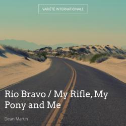 Rio Bravo / My Rifle, My Pony and Me