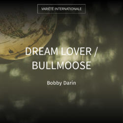Dream Lover / Bullmoose