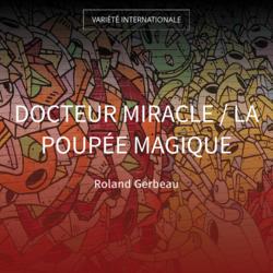 Docteur miracle / La poupée magique
