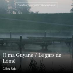 O ma Guyane / Le gars de Lomé