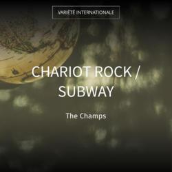 Chariot Rock / Subway