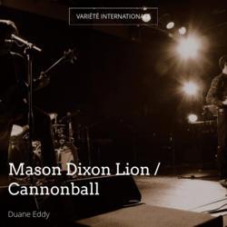 Mason Dixon Lion / Cannonball