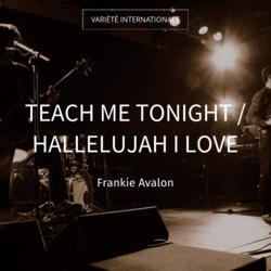 Teach Me Tonight / Hallelujah I Love