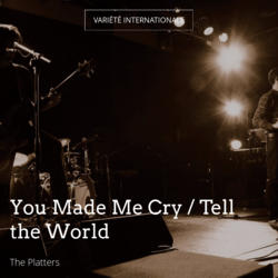 You Made Me Cry / Tell the World