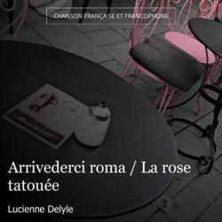 Arrivederci roma / La rose tatouée