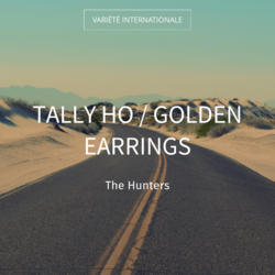 Tally Ho / Golden Earrings