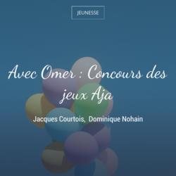 Avec Omer : Concours des jeux Aja