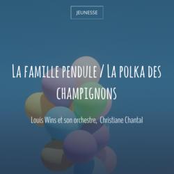 La famille pendule / La polka des champignons