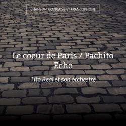 Le coeur de Paris / Pachito Eche