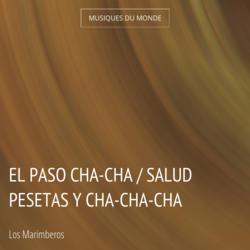El Paso Cha-Cha / Salud Pesetas y Cha-Cha-Cha