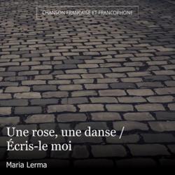 Une rose, une danse / Écris-le moi