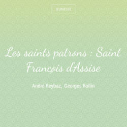 Les saints patrons : Saint François d'Assise
