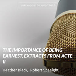 The Importance of Being Earnest, Extracts from Acte II