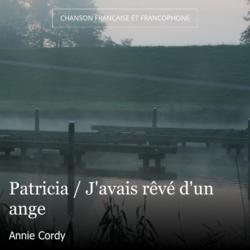Patricia / J'avais rêvé d'un ange
