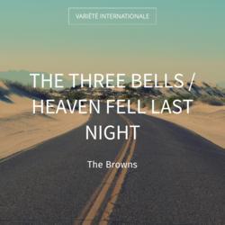 The Three Bells / Heaven Fell Last Night