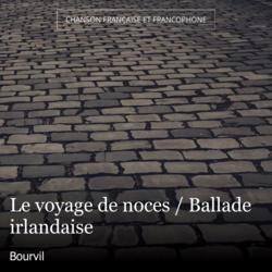 Le voyage de noces / Ballade irlandaise