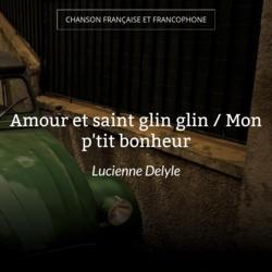 Amour et saint glin glin / Mon p'tit bonheur