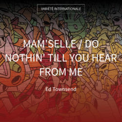 Mam'selle / Do Nothin' Till You Hear from Me