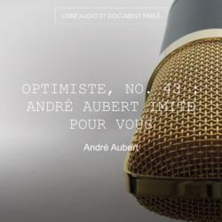 Optimiste, no. 43 : andré aubert imite pour vous