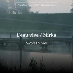 L'eau vive / Mirka