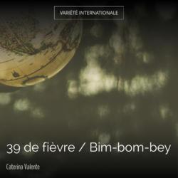 39 de fièvre / Bim-bom-bey