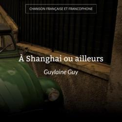 À Shanghai ou ailleurs