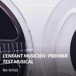 L'enfant musicien : Premier test musical