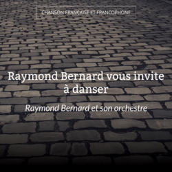 Raymond Bernard vous invite à danser
