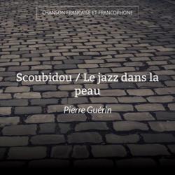 Scoubidou / Le jazz dans la peau