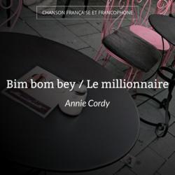 Bim bom bey / Le millionnaire
