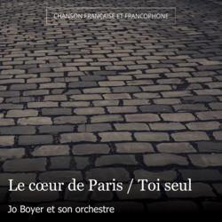 Le cœur de Paris / Toi seul