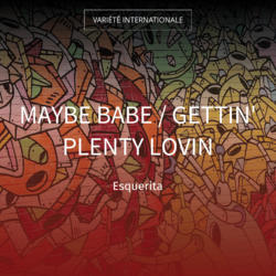 Maybe Babe / Gettin' Plenty Lovin