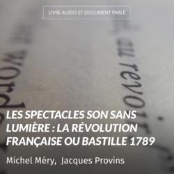 Les spectacles son sans lumière : la Révolution française ou Bastille 1789