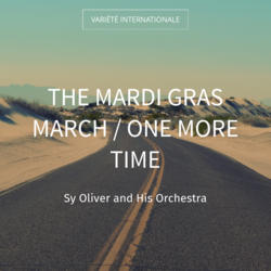 The mardi gras March / One More Time