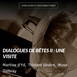 Dialogues de bêtes II : Une visite