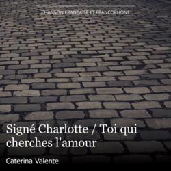 Signé Charlotte / Toi qui cherches l'amour