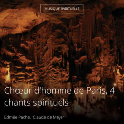 Chœur d'homme de Paris, 4 chants spirituels