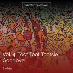 Vol. 4: Toot Toot Tootsie Goodbye