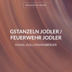 Gstanzeln Jodler / Feuerwehr Jodler