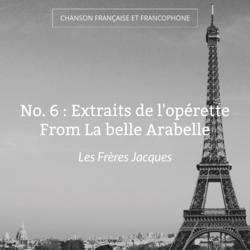 No. 6 : Extraits de l'opérette From La belle Arabelle