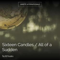 Sixteen Candles / All of a Sudden