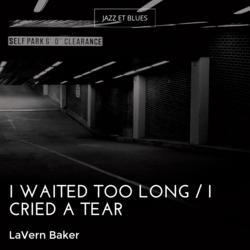 I Waited Too Long / I Cried a Tear