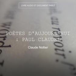 Poètes d'aujourd'hui : Paul Claudel