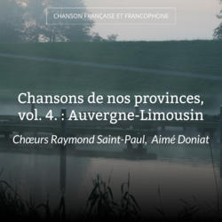 Chansons de nos provinces, vol. 4. : Auvergne-Limousin