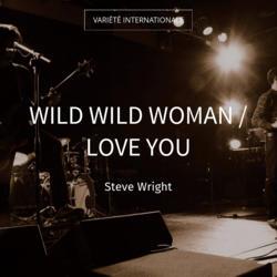 Wild Wild Woman / Love You