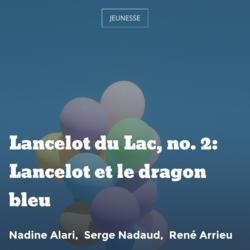 Lancelot du Lac, no. 2: Lancelot et le dragon bleu