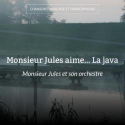 Monsieur Jules aime... La java