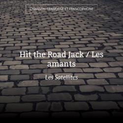 Hit the Road Jack / Les amants