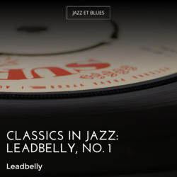 Classics in Jazz: Leadbelly, No. 1