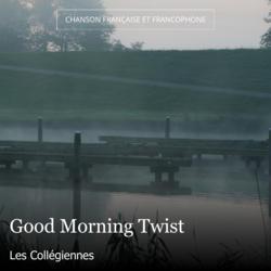 Good Morning Twist